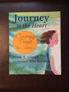 Journey to the Heart: Centering Prayer for Children by Jelenek
